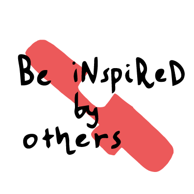 be inspired by others